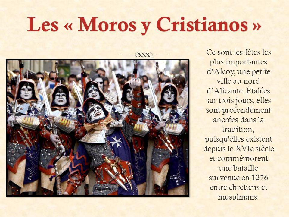 Les « Moros y Cristianos »Les « Moros y Cristianos » Ce sont les fêtes les plus importantes d'Alcoy, une petite ville au nord d'Alicante.