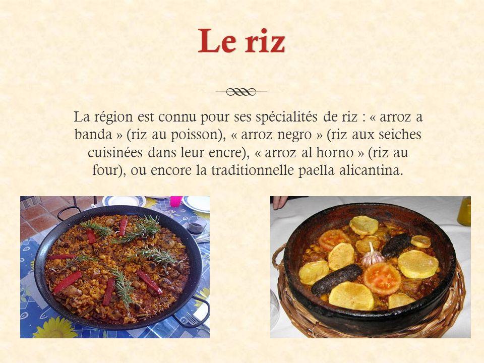Le rizLe riz La région est connu pour ses spécialités de riz : « arroz a banda » (riz au poisson), « arroz negro » (riz aux seiches cuisinées dans leur encre), « arroz al horno » (riz au four), ou encore la traditionnelle paella alicantina.