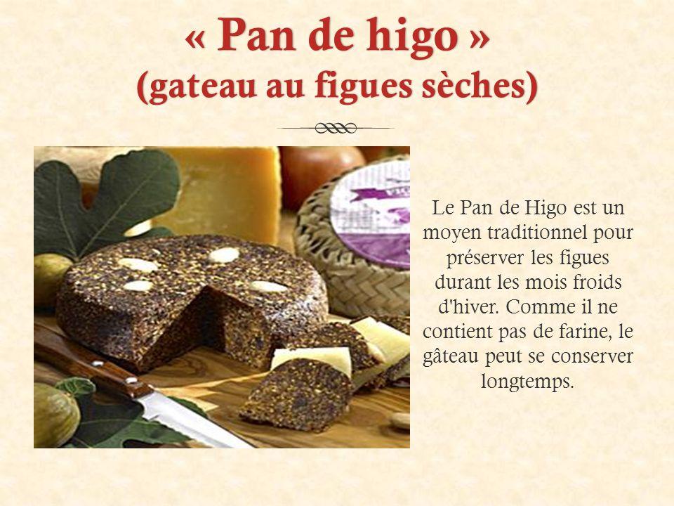 « Pan de higo » (gateau au figues sèches) Le Pan de Higo est un moyen traditionnel pour préserver les figues durant les mois froids d hiver.