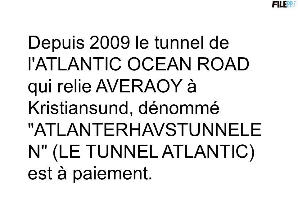 Depuis 2009 le tunnel de l ATLANTIC OCEAN ROAD qui relie AVERAOY à Kristiansund, dénommé ATLANTERHAVSTUNNELE N (LE TUNNEL ATLANTIC) est à paiement.