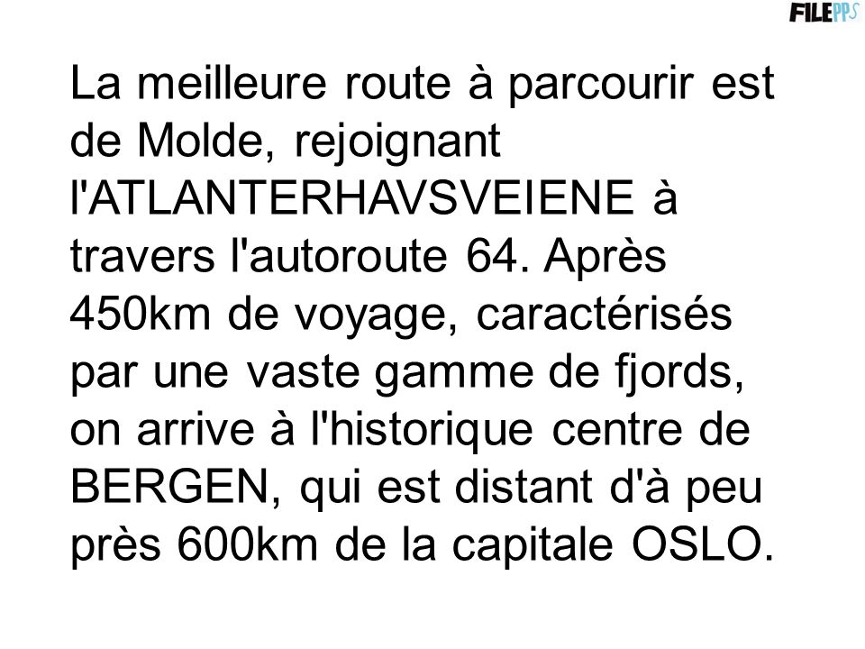 La meilleure route à parcourir est de Molde, rejoignant l ATLANTERHAVSVEIENE à travers l autoroute 64.