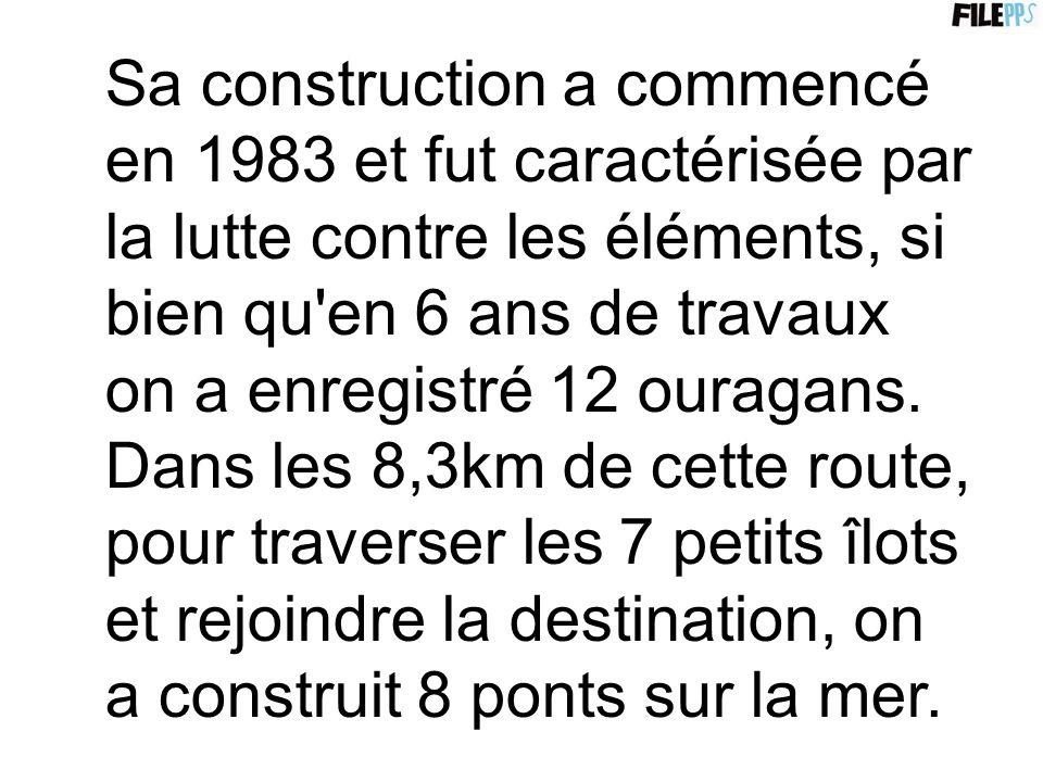Sa construction a commencé en 1983 et fut caractérisée par la lutte contre les éléments, si bien qu en 6 ans de travaux on a enregistré 12 ouragans.