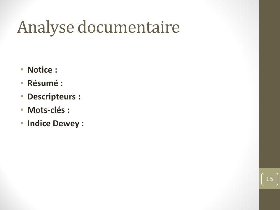 Analyse documentaire Notice : Résumé : Descripteurs : Mots-clés : Indice Dewey : 13