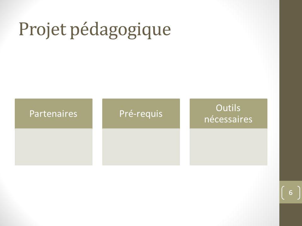 Projet pédagogique PartenairesPré-requis Outils nécessaires 6