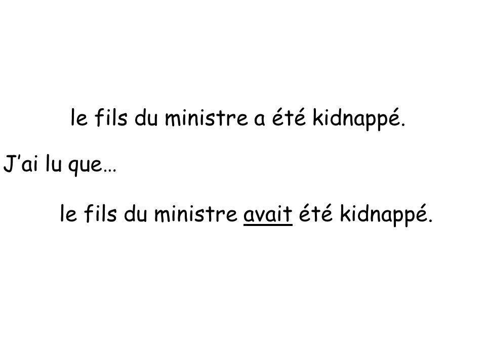 le fils du ministre a été kidnappé. J'ai lu que… le fils du ministre avait été kidnappé.