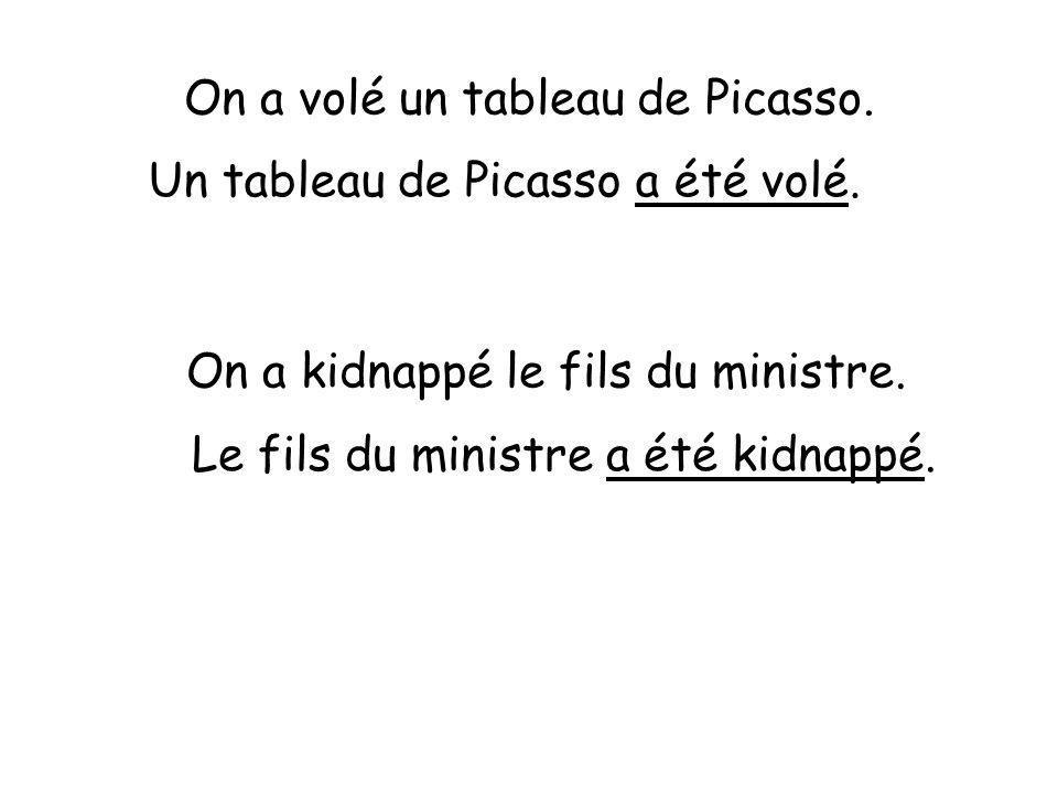 On a volé un tableau de Picasso. Un tableau de Picasso a été volé. On a kidnappé le fils du ministre. Le fils du ministre a été kidnappé.