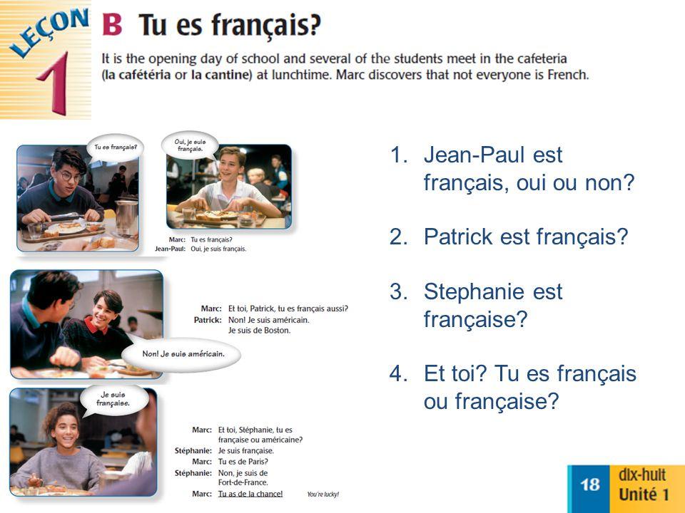 1.Jean-Paul est français, oui ou non. 2.Patrick est français.