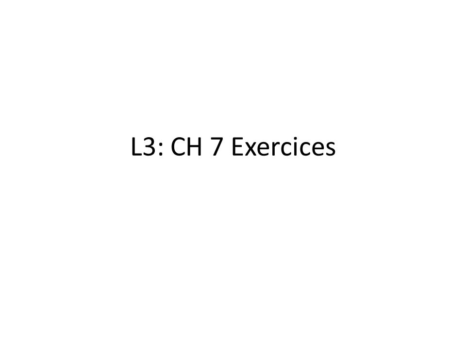L3: CH 7 Exercices