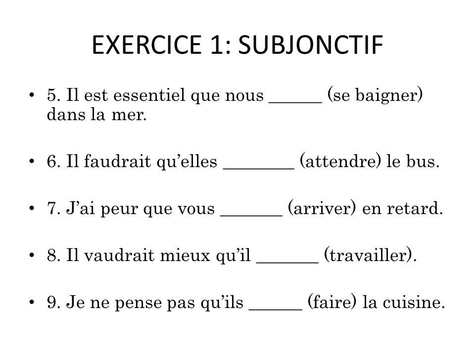 EXERCICE 1: SUBJONCTIF 5.Il est essentiel que nous ______ (se baigner) dans la mer.