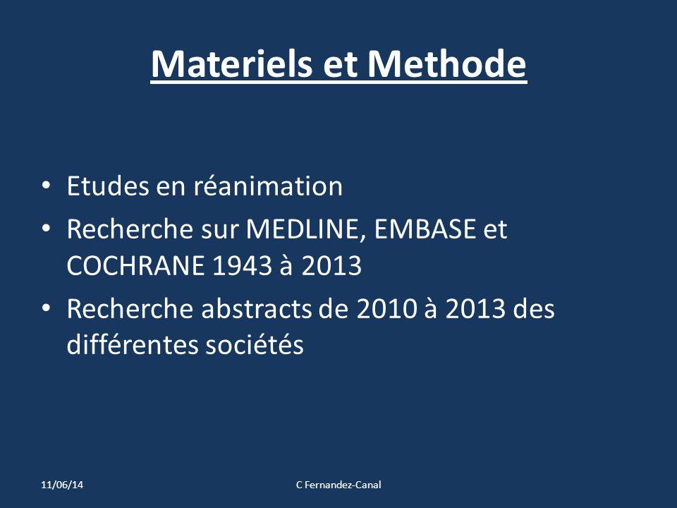 Materiels et Methode Etudes en réanimation Recherche sur MEDLINE, EMBASE et COCHRANE 1943 à 2013 Recherche abstracts de 2010 à 2013 des différentes sociétés 11/06/14C Fernandez-Canal