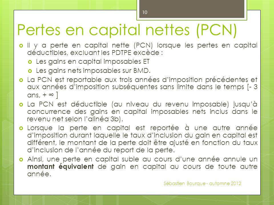 Pertes en capital nettes (PCN)  Il y a perte en capital nette (PCN) lorsque les pertes en capital déductibles, excluant les PDTPE excède :  Les gains en capital imposables ET  Les gains nets imposables sur BMD.