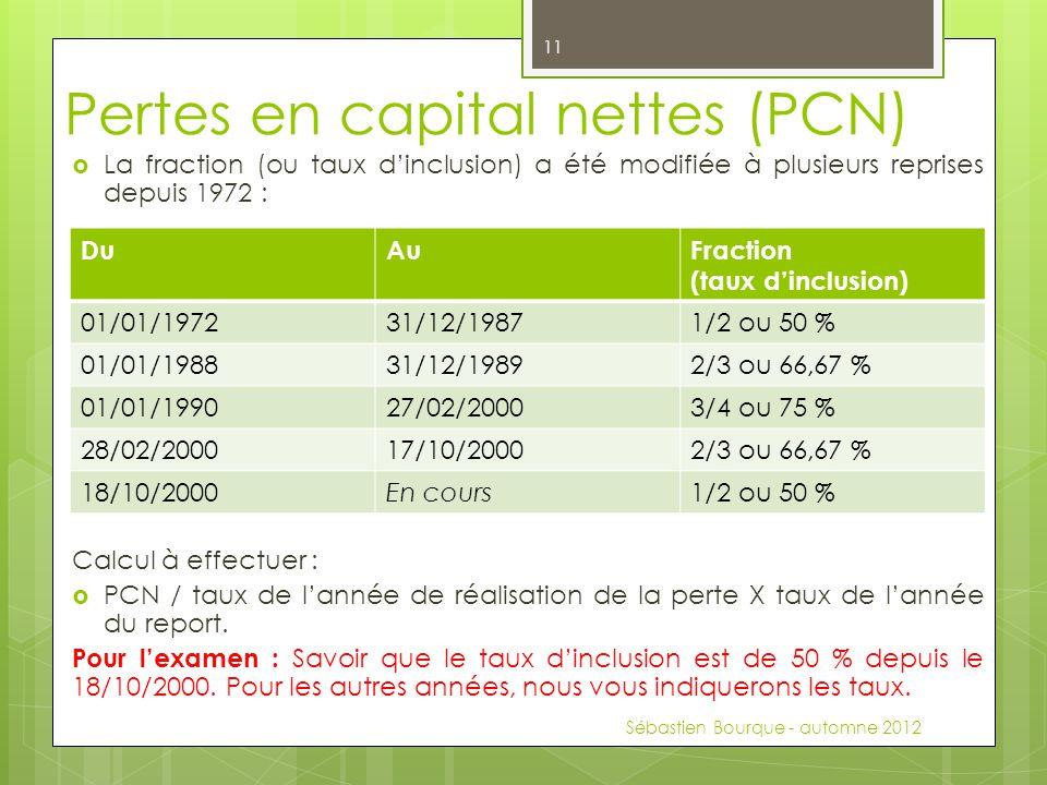 Pertes en capital nettes (PCN)  La fraction (ou taux d'inclusion) a été modifiée à plusieurs reprises depuis 1972 : Calcul à effectuer :  PCN / taux de l'année de réalisation de la perte X taux de l'année du report.