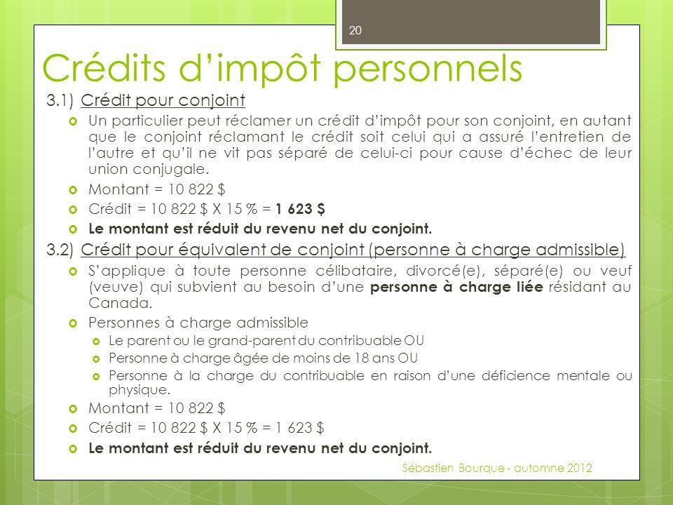 Crédits d'impôt personnels 3.1) Crédit pour conjoint  Un particulier peut réclamer un crédit d'impôt pour son conjoint, en autant que le conjoint réc