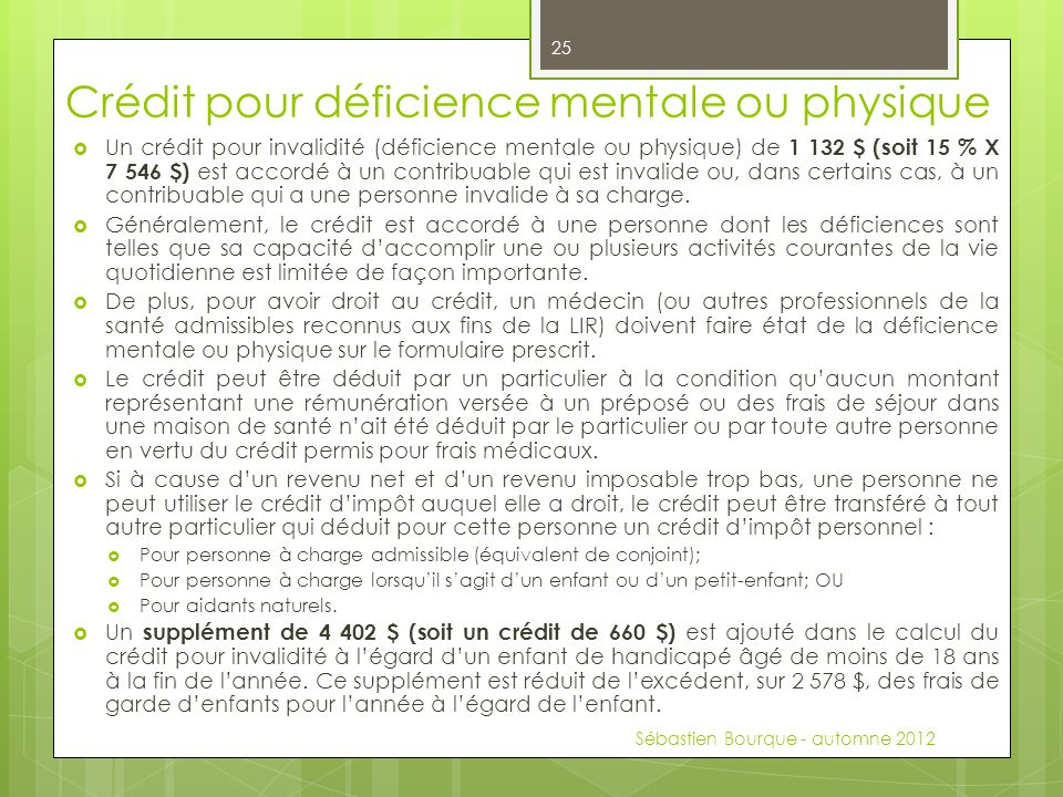 Crédit pour déficience mentale ou physique  Un crédit pour invalidité (déficience mentale ou physique) de 1 132 $ (soit 15 % X 7 546 $) est accordé à