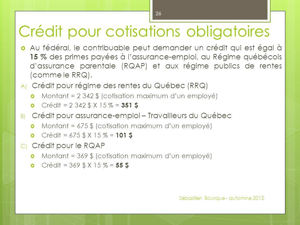 Crédit pour cotisations obligatoires  Au fédéral, le contribuable peut demander un crédit qui est égal à 15 % des primes payées à l'assurance-emploi, au Régime québécois d'assurance parentale (RQAP) et aux régime publics de rentes (comme le RRQ).