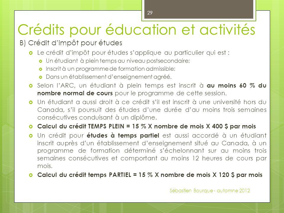 Crédits pour éducation et activités B) Crédit d'impôt pour études  Le crédit d'impôt pour études s'applique au particulier qui est :  Un étudiant à
