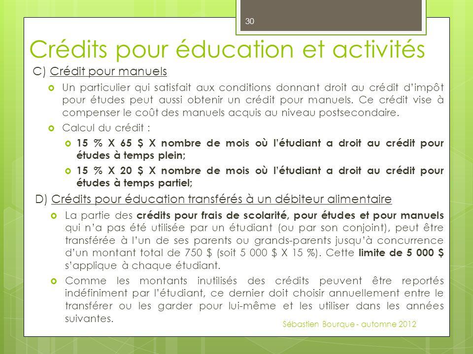 Crédits pour éducation et activités C) Crédit pour manuels  Un particulier qui satisfait aux conditions donnant droit au crédit d'impôt pour études peut aussi obtenir un crédit pour manuels.