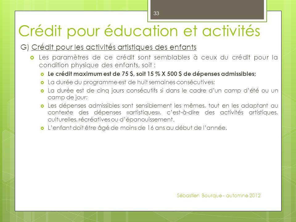 Crédit pour éducation et activités G) Crédit pour les activités artistiques des enfants  Les paramètres de ce crédit sont semblables à ceux du crédit