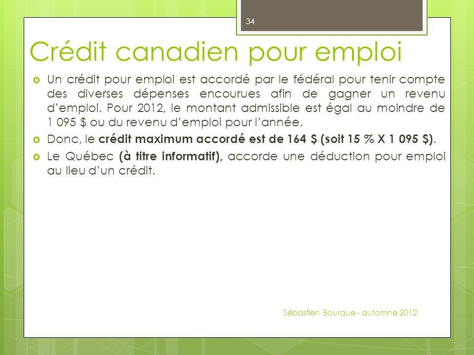 Crédit canadien pour emploi  Un crédit pour emploi est accordé par le fédéral pour tenir compte des diverses dépenses encourues afin de gagner un revenu d'emploi.