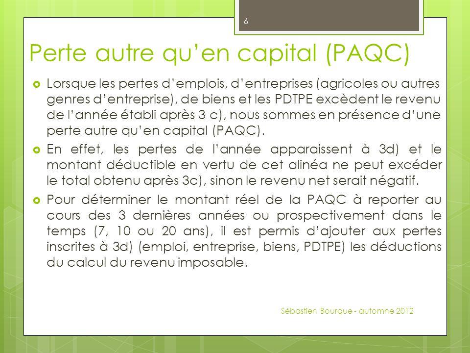 Perte autre qu'en capital (PAQC)  Lorsque les pertes d'emplois, d'entreprises (agricoles ou autres genres d'entreprise), de biens et les PDTPE excèdent le revenu de l'année établi après 3 c), nous sommes en présence d'une perte autre qu'en capital (PAQC).