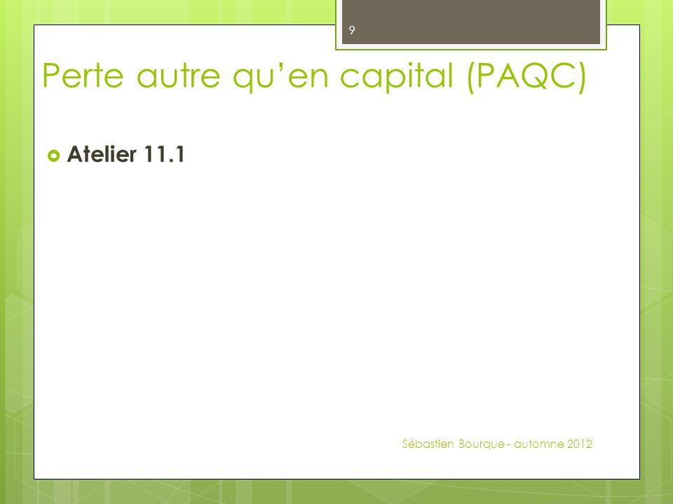 Perte autre qu'en capital (PAQC)  Atelier 11.1 Sébastien Bourque - automne 2012 9