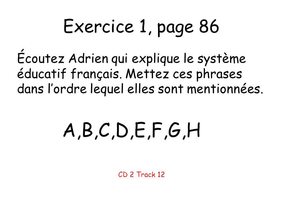 Exercice 1, page 86 Écoutez Adrien qui explique le système éducatif français. Mettez ces phrases dans l'ordre lequel elles sont mentionnées. A,B,C,D,E