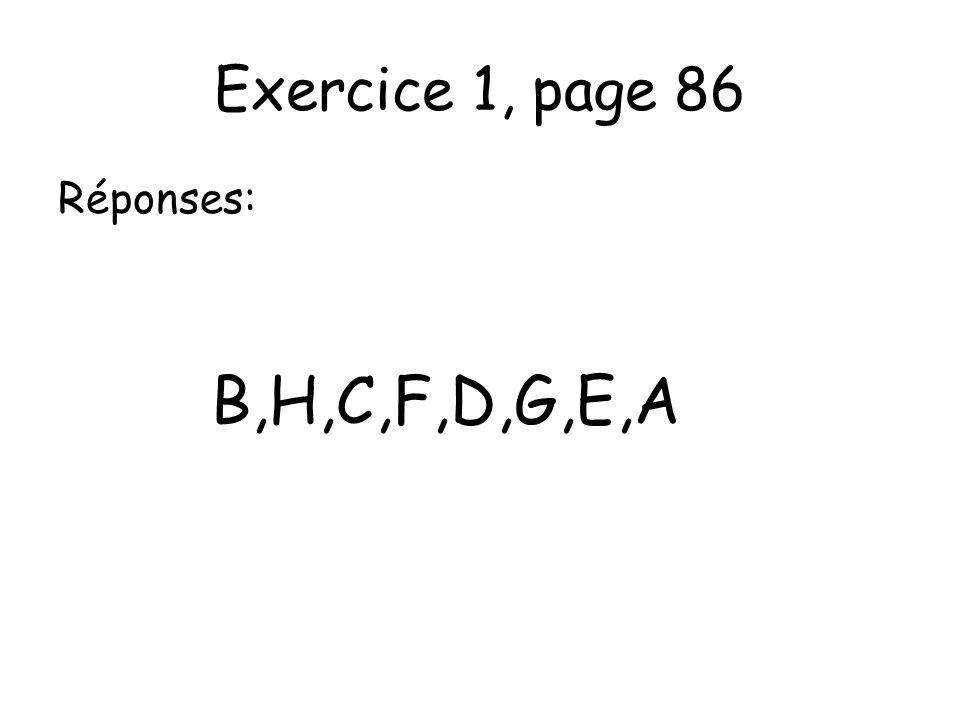 Exercice 1, page 86 Réponses: B,H,C,F,D,G,E,A