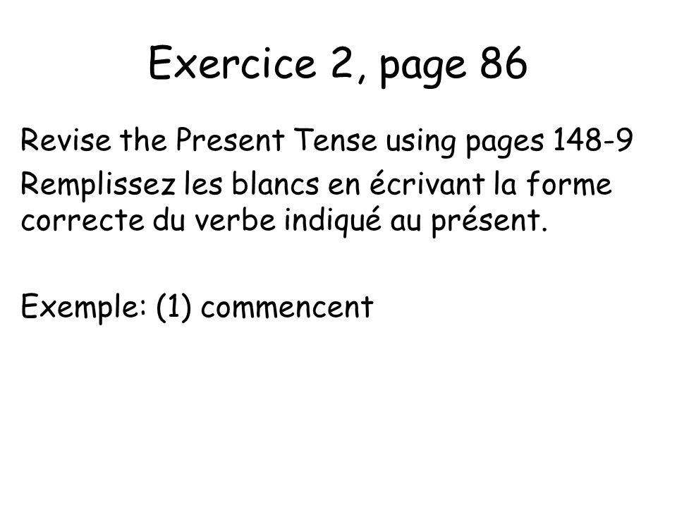Exercice 2, page 86 Revise the Present Tense using pages 148-9 Remplissez les blancs en écrivant la forme correcte du verbe indiqué au présent.