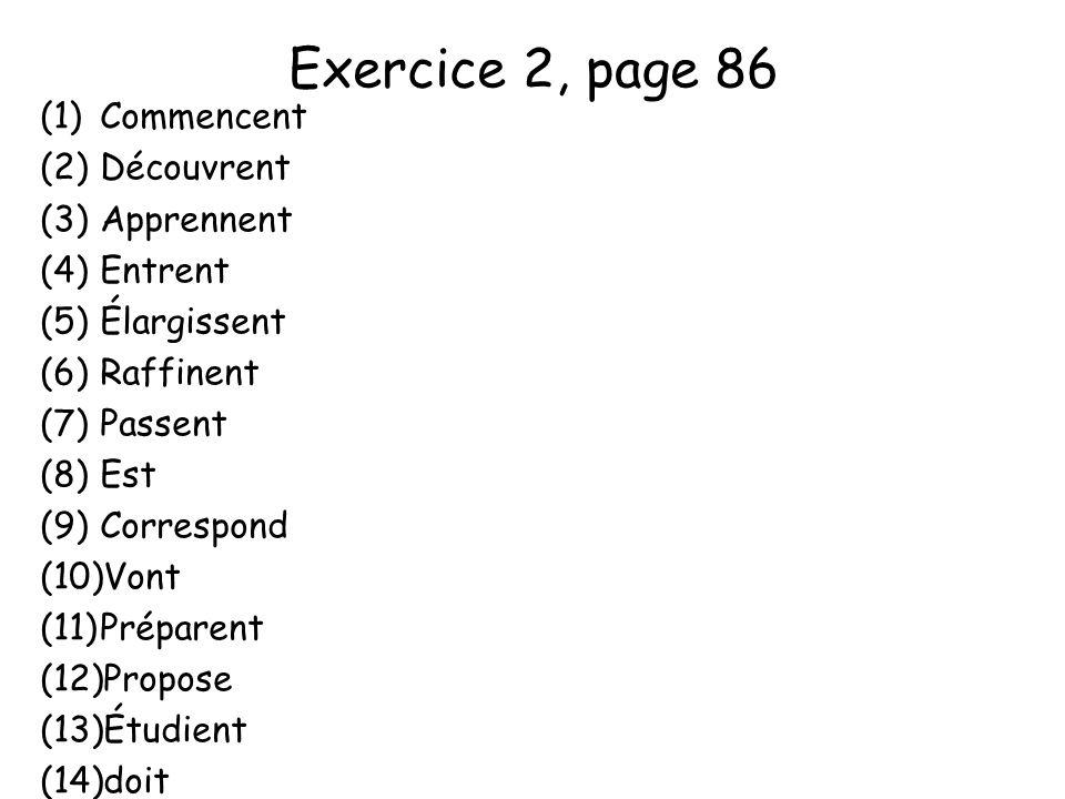 Exercice 2, page 86 (1)Commencent (2)Découvrent (3)Apprennent (4)Entrent (5)Élargissent (6)Raffinent (7)Passent (8)Est (9)Correspond (10)Vont (11)Préparent (12)Propose (13)Étudient (14)doit
