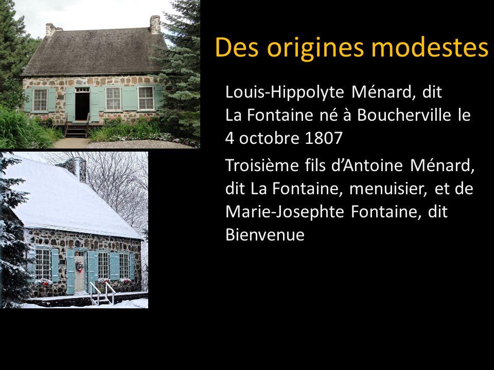 Louis-Hippolyte Ménard, dit La Fontaine né à Boucherville le 4 octobre 1807 Troisième fils d'Antoine Ménard, dit La Fontaine, menuisier, et de Marie-Josephte Fontaine, dit Bienvenue Des origines modestes