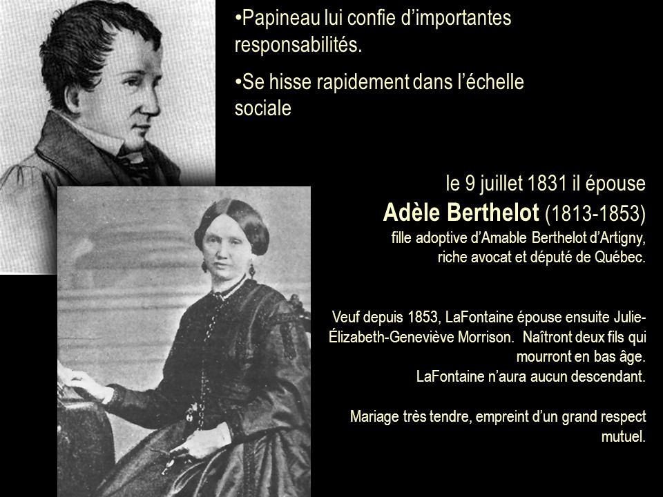 le 9 juillet 1831 il épouse Adèle Berthelot (1813-1853) fille adoptive d'Amable Berthelot d'Artigny, riche avocat et député de Québec.