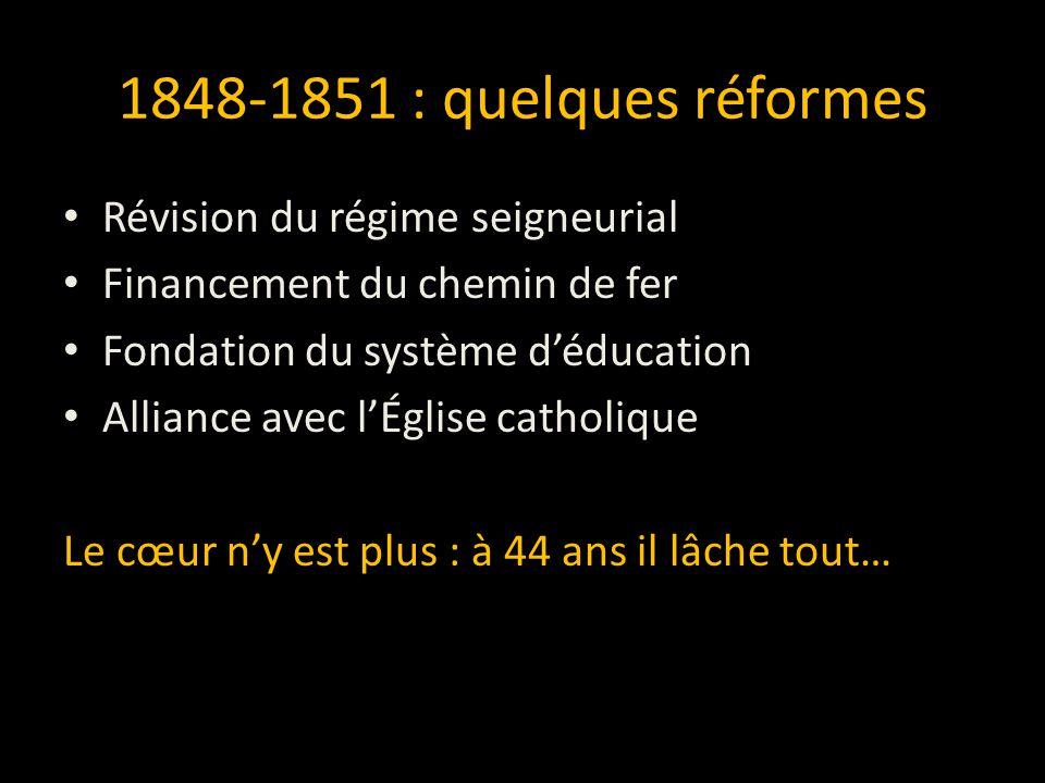 1848-1851 : quelques réformes Révision du régime seigneurial Financement du chemin de fer Fondation du système d'éducation Alliance avec l'Église catholique Le cœur n'y est plus : à 44 ans il lâche tout…