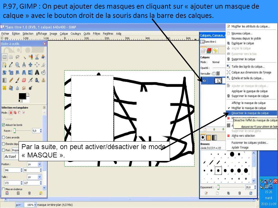 P.97, GIMP : On peut ajouter des masques en cliquant sur « ajouter un masque de calque » avec le bouton droit de la souris dans la barre des calques.