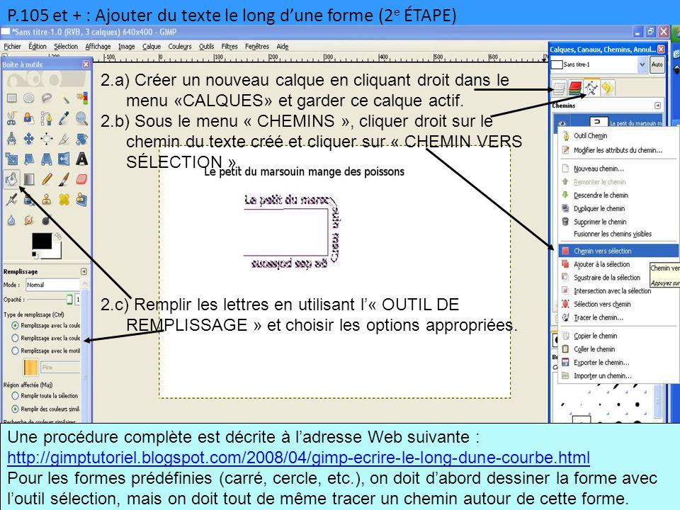 P.105 et + : Ajouter du texte le long d'une forme (2 e ÉTAPE) Une procédure complète est décrite à l'adresse Web suivante : http://gimptutoriel.blogsp