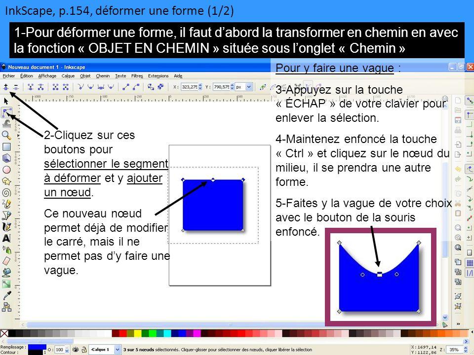 InkScape, p.154, déformer une forme (1/2) 1-Pour déformer une forme, il faut d'abord la transformer en chemin en avec la fonction « OBJET EN CHEMIN »