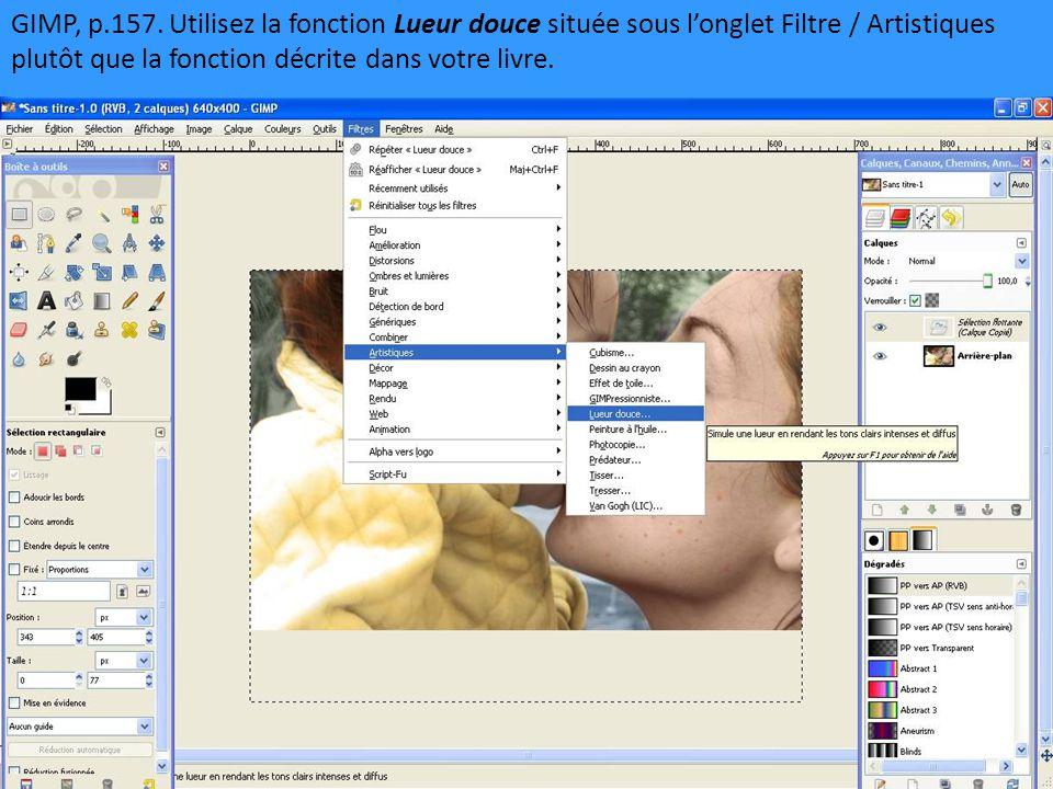 GIMP, p.157. Utilisez la fonction Lueur douce située sous l'onglet Filtre / Artistiques plutôt que la fonction décrite dans votre livre.
