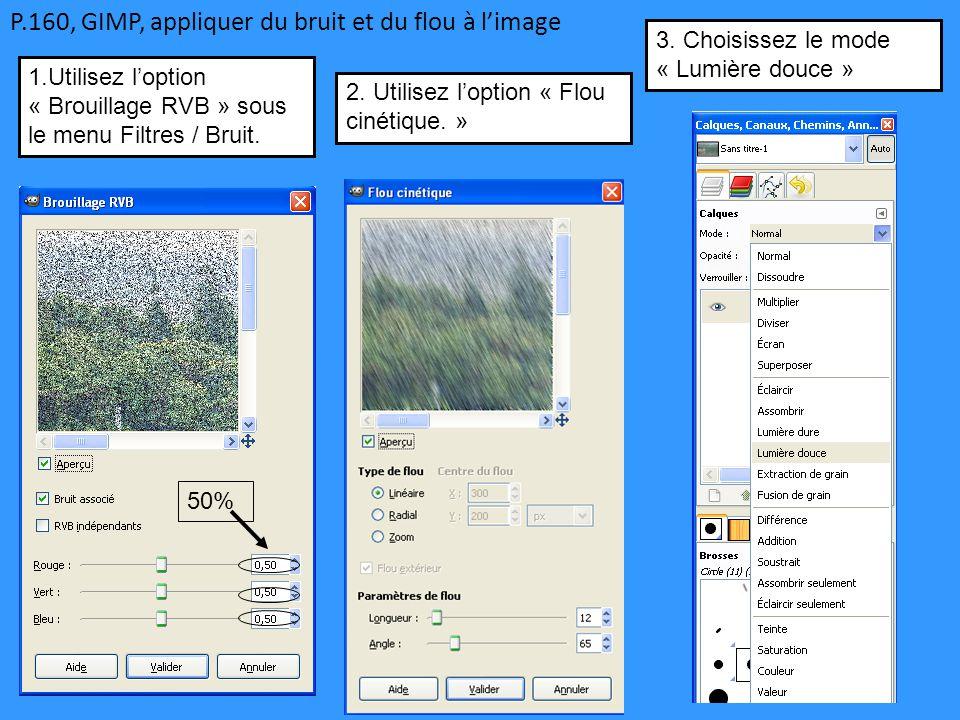 P.160, GIMP, appliquer du bruit et du flou à l'image 1.Utilisez l'option « Brouillage RVB » sous le menu Filtres / Bruit. 50% 2. Utilisez l'option « F