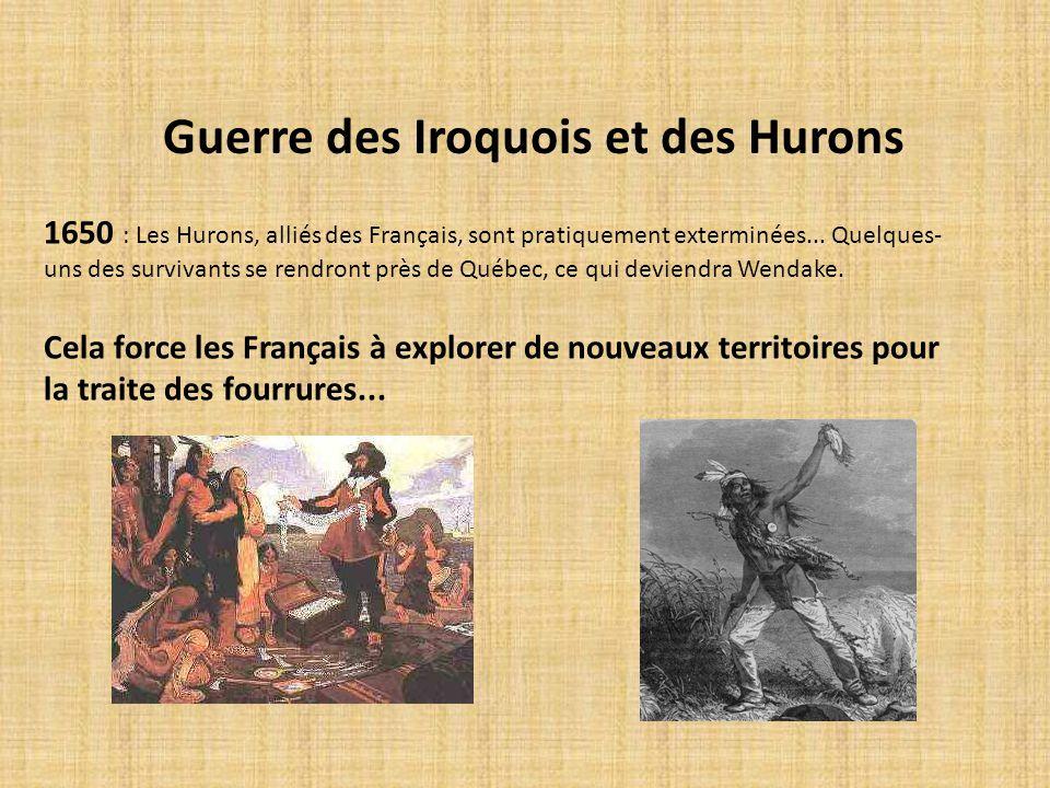 Guerre des Iroquois et des Hurons 1650 : Les Hurons, alliés des Français, sont pratiquement exterminées... Quelques- uns des survivants se rendront pr