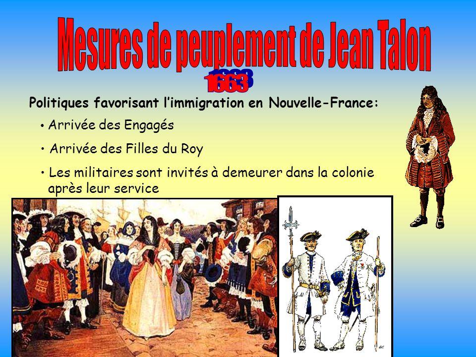Politiques favorisant l'immigration en Nouvelle-France: Arrivée des Engagés Arrivée des Filles du Roy Les militaires sont invités à demeurer dans la c