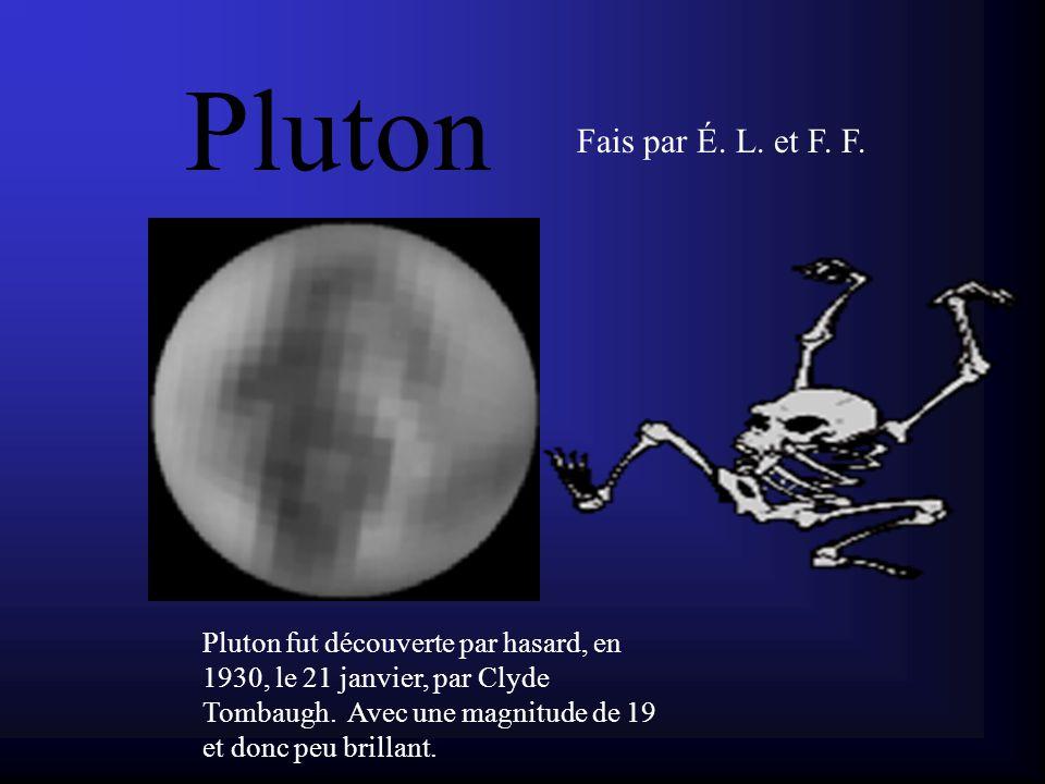 Pluton Pluton fut découverte par hasard, en 1930, le 21 janvier, par Clyde Tombaugh.