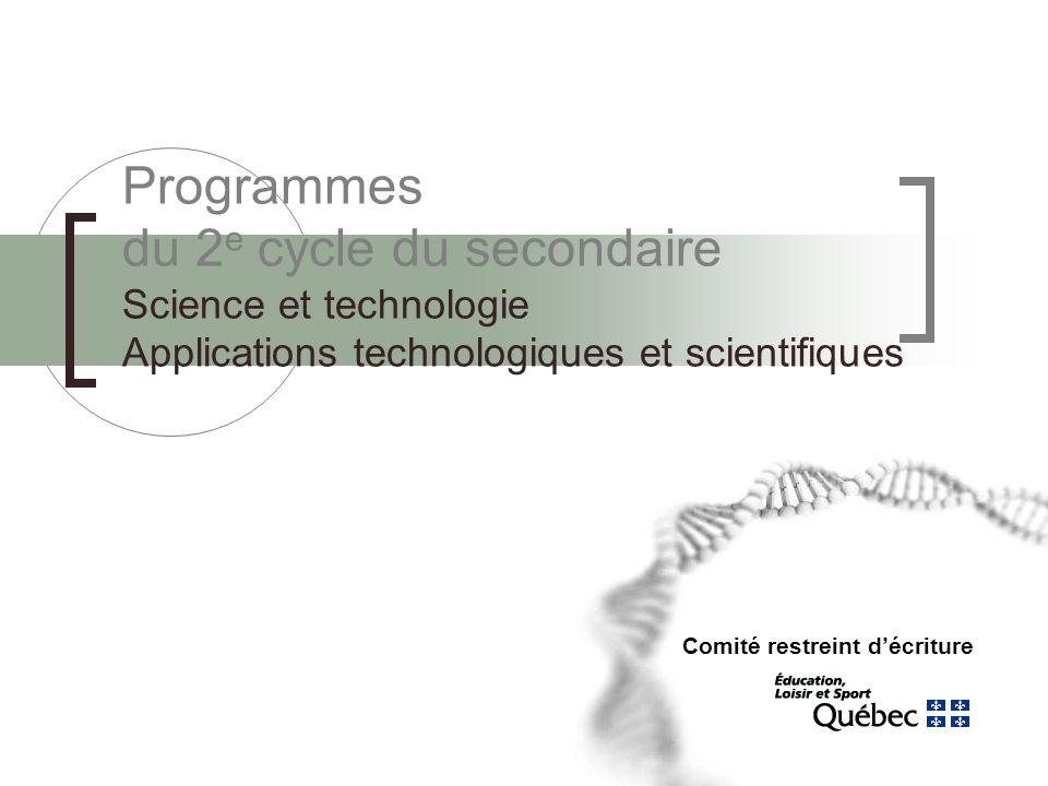 Programmes du 2 e cycle du secondaire Science et technologie Applications technologiques et scientifiques Comité restreint d'écriture