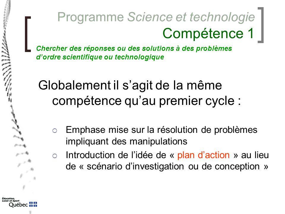 Programme Science et technologie Compétence 1 Globalement il s'agit de la même compétence qu'au premier cycle :  Emphase mise sur la résolution de pr