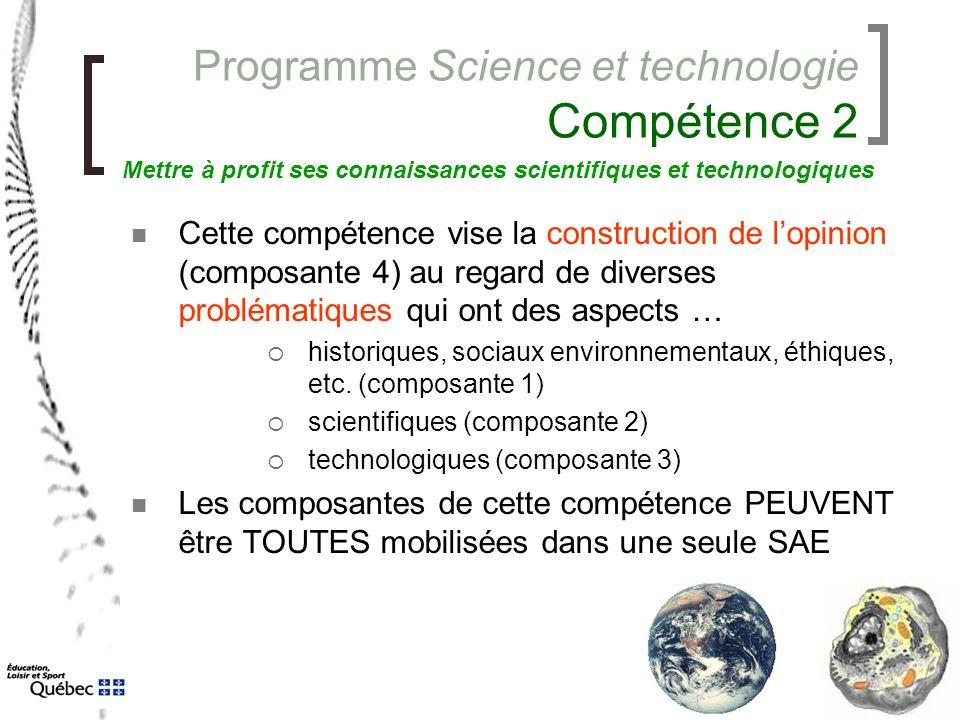 Programme Science et technologie Compétence 2 Cette compétence vise la construction de l'opinion (composante 4) au regard de diverses problématiques q