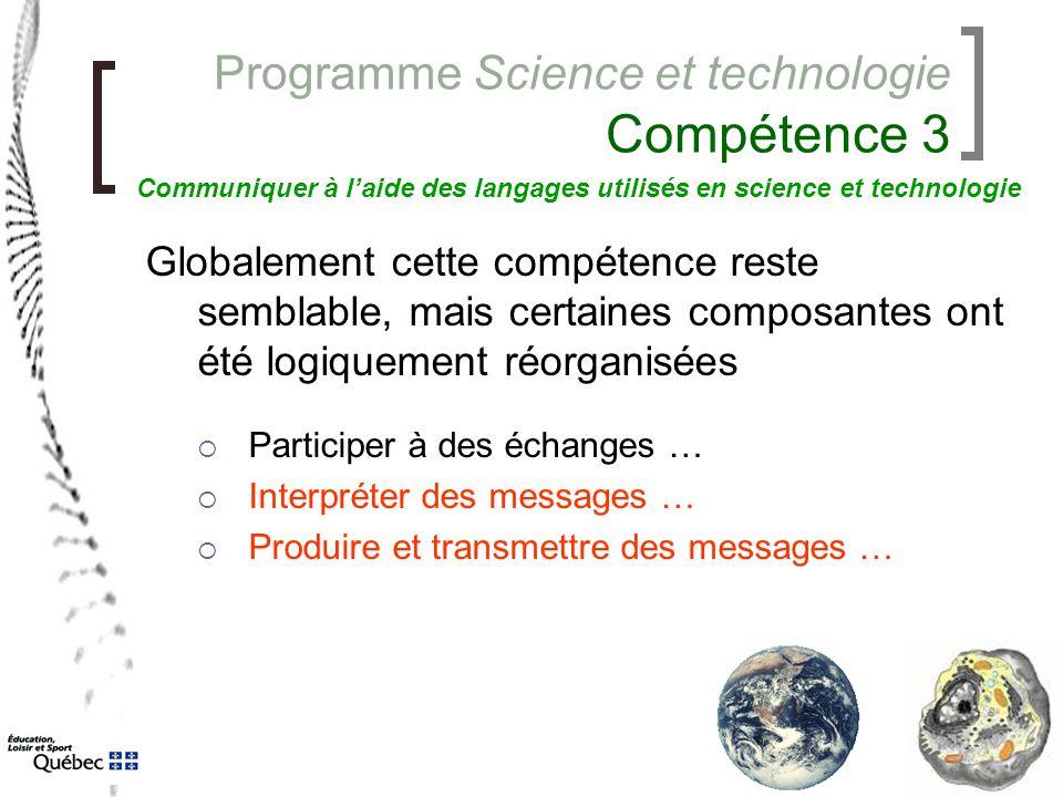 Programme Science et technologie Compétence 3 Globalement cette compétence reste semblable, mais certaines composantes ont été logiquement réorganisée