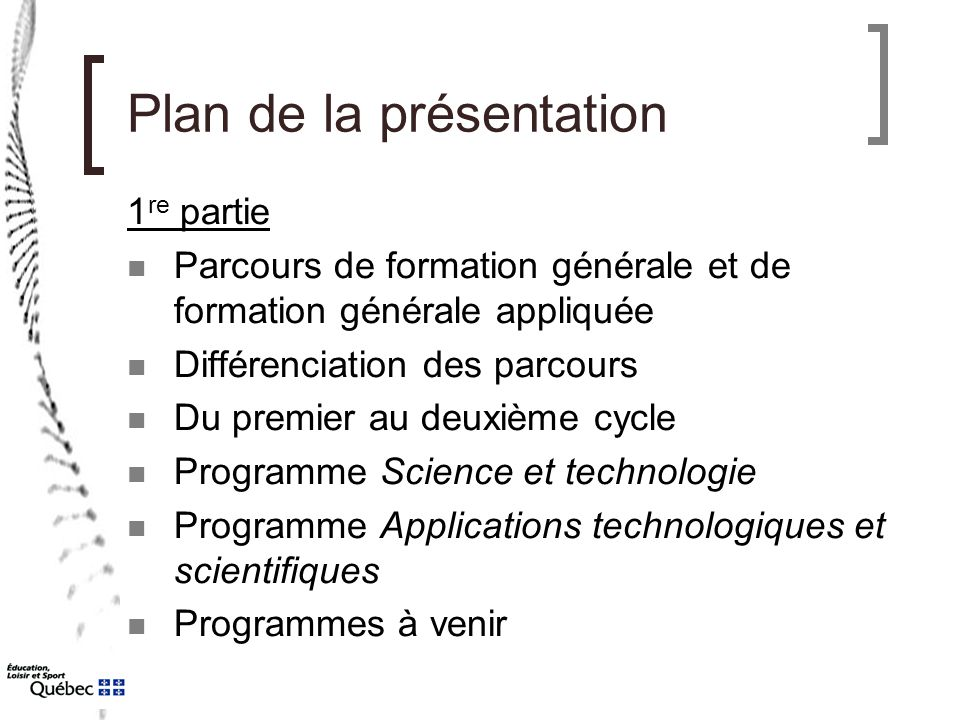 Plan de la présentation 1 re partie Parcours de formation générale et de formation générale appliquée Différenciation des parcours Du premier au deuxi