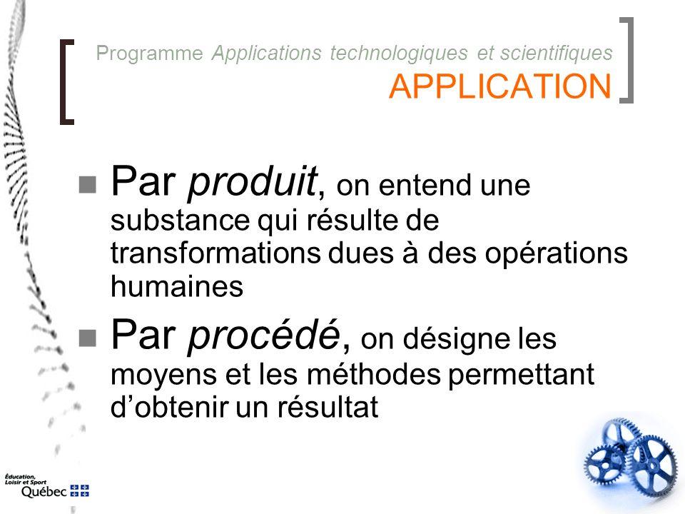 Programme Applications technologiques et scientifiques APPLICATION Par produit, on entend une substance qui résulte de transformations dues à des opér