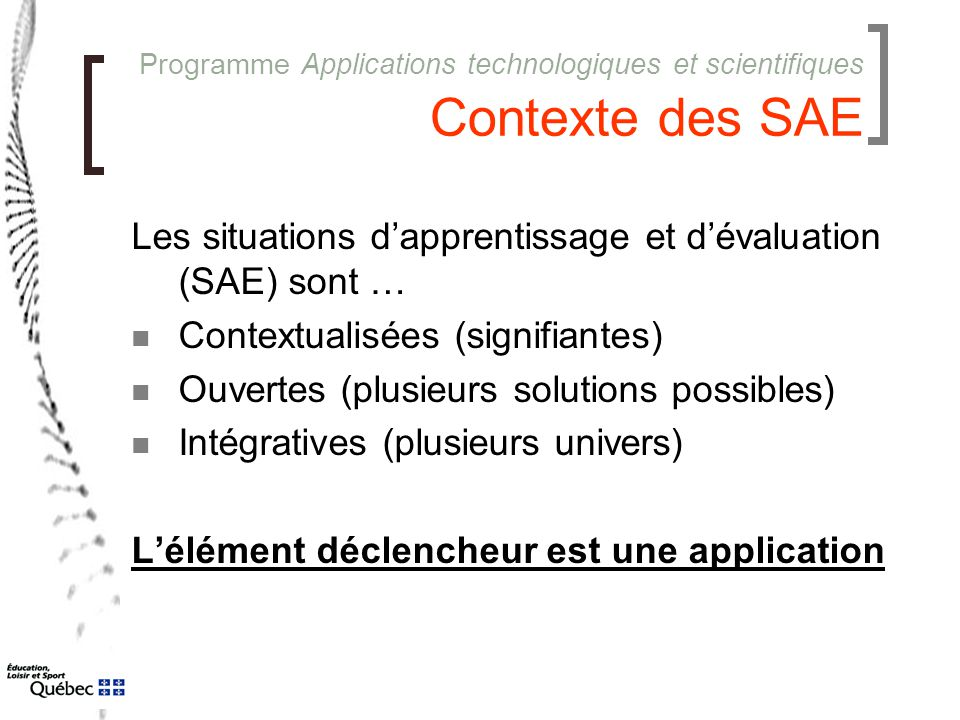 Programme Applications technologiques et scientifiques Contexte des SAE Les situations d'apprentissage et d'évaluation (SAE) sont … Contextualisées (s
