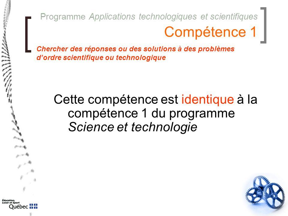 Programme Applications technologiques et scientifiques Compétence 1 Cette compétence est identique à la compétence 1 du programme Science et technolog