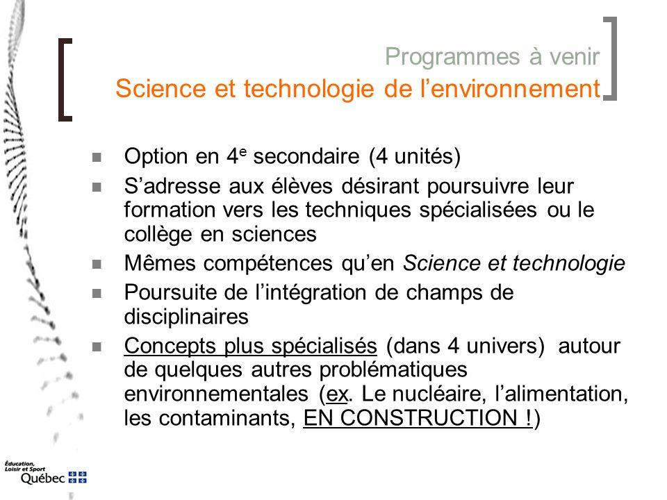 Programmes à venir Science et technologie de l'environnement Option en 4 e secondaire (4 unités) S'adresse aux élèves désirant poursuivre leur formati