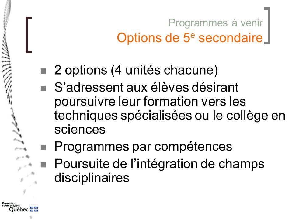 Programmes à venir Options de 5 e secondaire 2 options (4 unités chacune) S'adressent aux élèves désirant poursuivre leur formation vers les technique
